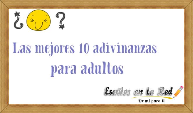 Las mejores 10 adivinanzas para adultos